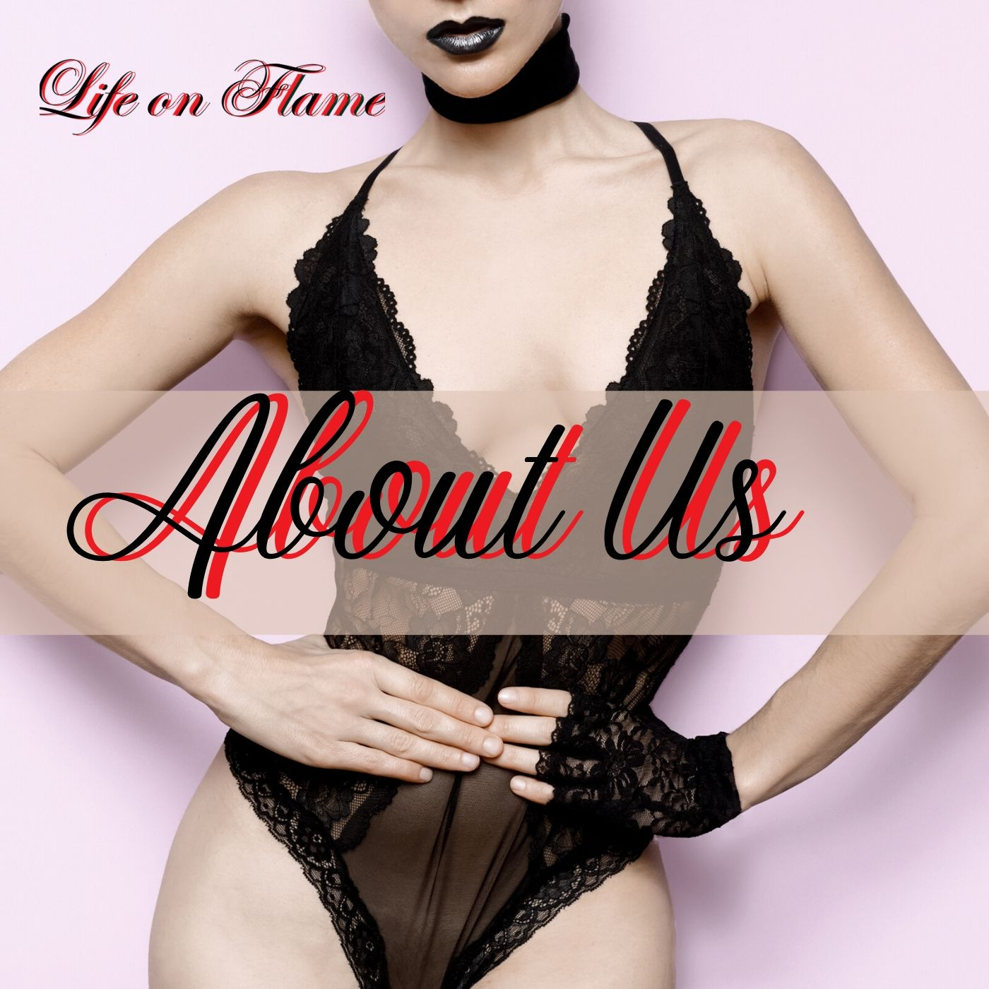 About Us - Life on Flame - pleasure in life We make every marriage sex and life a little more exciting. We supply top quality sex toys like adult vibrators and sexy women lingerie.